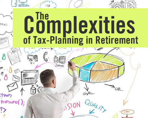 The Complexities of Tax-Planning in Retirement